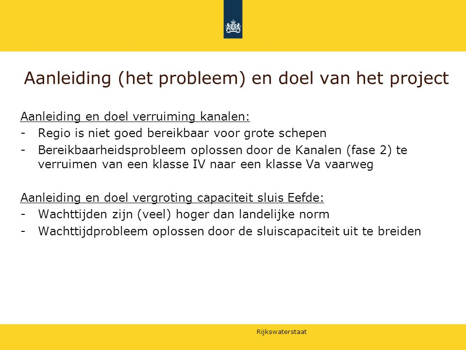 Rijkswaterstaat Aanleiding (het probleem) en doel van het project Aanleiding en doel verruiming kanalen: -Regio is niet goed bereikbaar voor grote sch