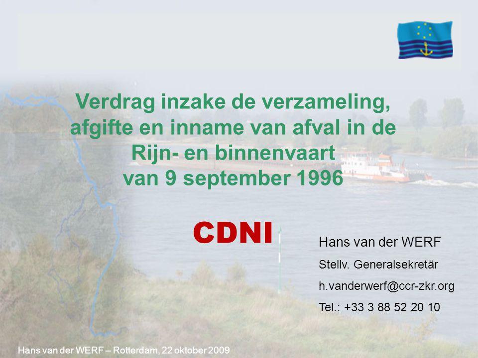 Verdrag inzake de verzameling, afgifte en inname van afval in de Rijn- en binnenvaart van 9 september 1996 CDNI Hans van der WERF Stellv. Generalsekre