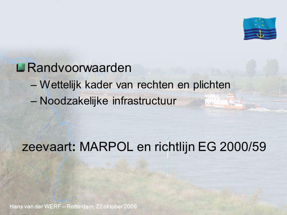 Randvoorwaarden –Wettelijk kader van rechten en plichten –Noodzakelijke infrastructuur Hans van der WERF – Rotterdam, 22 oktober 2009 zeevaart: MARPOL