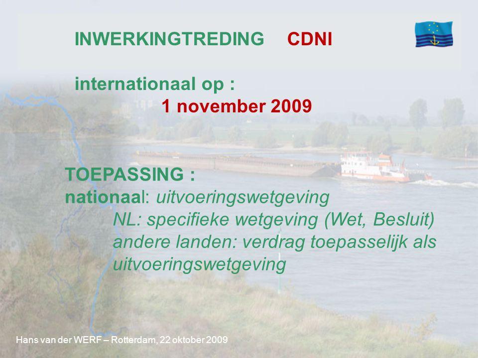 INWERKINGTREDING CDNI internationaal op : 1 november 2009 Hans van der WERF – Rotterdam, 22 oktober 2009 TOEPASSING : nationaal: uitvoeringswetgeving