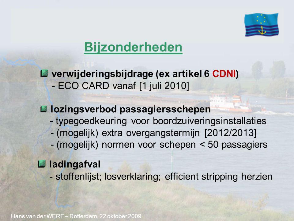 Hans van der WERF – Rotterdam, 22 oktober 2009 ORGANISATIESTRUCTUUR  internationaal: - CVP: aanpassing verdrag, uitvoeringsregeling - IVC: verevening, tarief verwijderingsbijdrage, netwerk inzamelstations  nationaal: SAB - nationaal netwerk; ECO-rekeningen