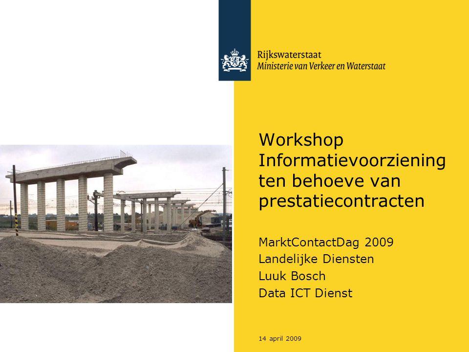 14 april 2009 Workshop Informatievoorziening ten behoeve van prestatiecontracten MarktContactDag 2009 Landelijke Diensten Luuk Bosch Data ICT Dienst