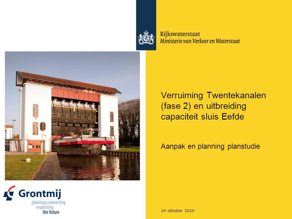 14 oktober 2010 Verruiming Twentekanalen (fase 2) en uitbreiding capaciteit sluis Eefde Aanpak en planning planstudie