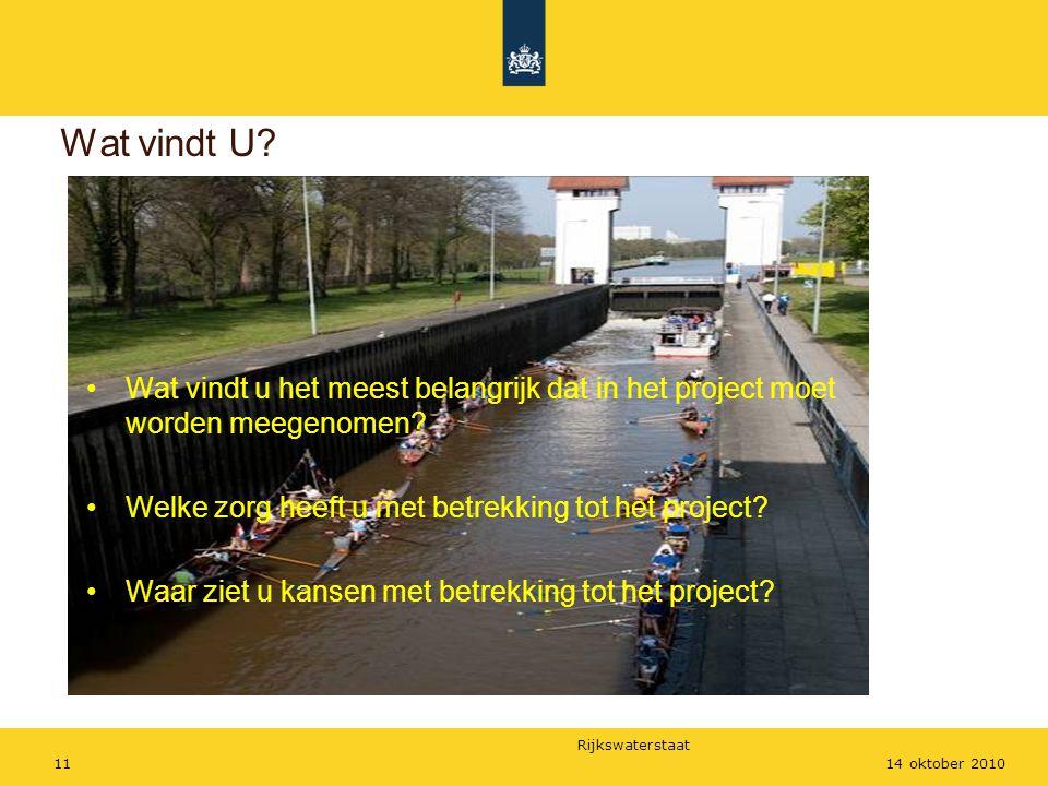 Rijkswaterstaat 1114 oktober 2010 Wat vindt U? Wat vindt u het meest belangrijk dat in het project moet worden meegenomen? Welke zorg heeft u met betr