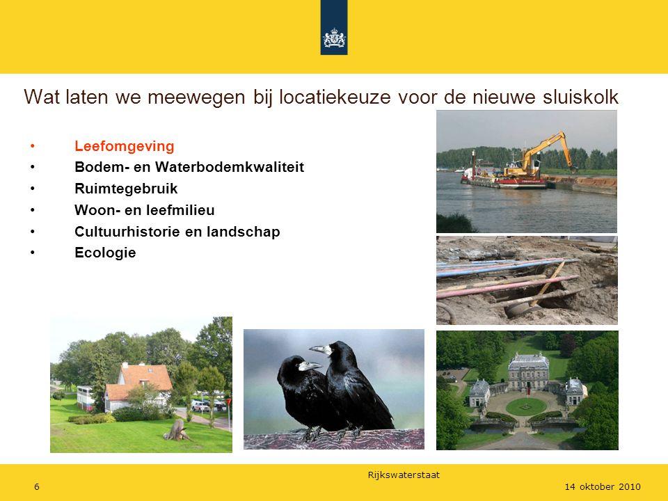 Rijkswaterstaat 614 oktober 2010 Wat laten we meewegen bij locatiekeuze voor de nieuwe sluiskolk Leefomgeving Bodem- en Waterbodemkwaliteit Ruimtegebr