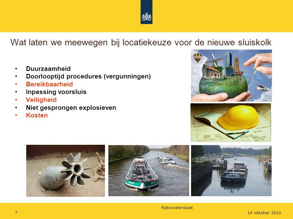 Rijkswaterstaat 714 oktober 2010 Wat laten we meewegen bij locatiekeuze voor de nieuwe sluiskolk Duurzaamheid Doorlooptijd procedures (vergunningen) B