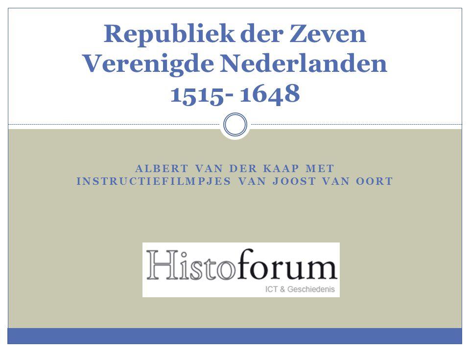 ALBERT VAN DER KAAP MET INSTRUCTIEFILMPJES VAN JOOST VAN OORT Republiek der Zeven Verenigde Nederlanden 1515- 1648