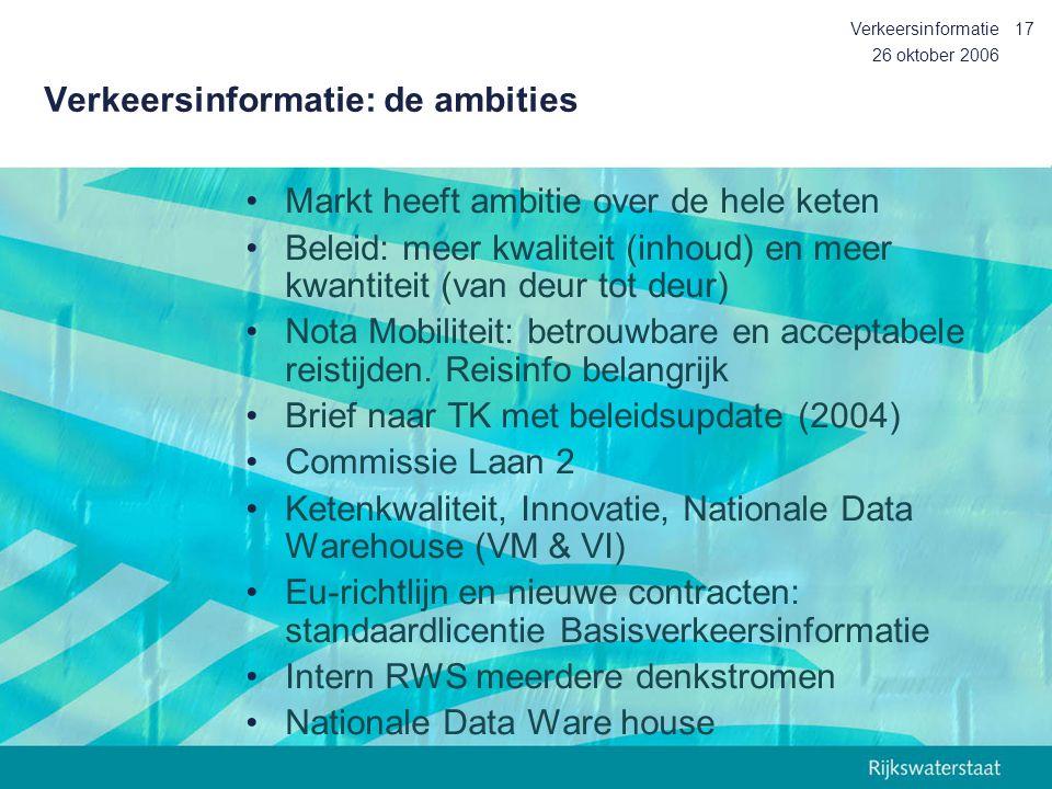 26 oktober 2006 Verkeersinformatie17 Verkeersinformatie: de ambities Markt heeft ambitie over de hele keten Beleid: meer kwaliteit (inhoud) en meer kw