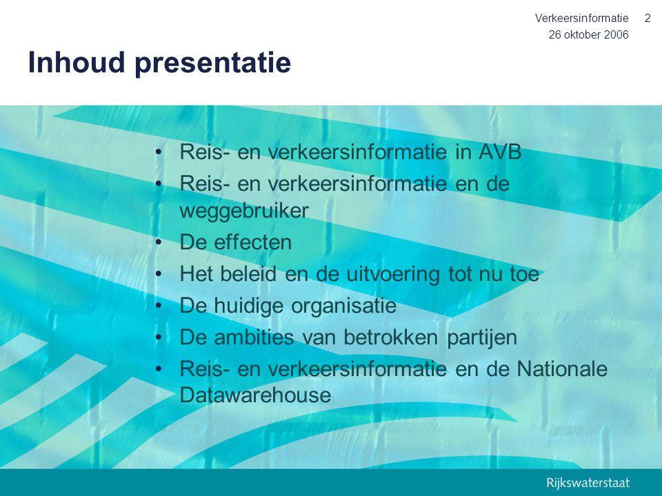 26 oktober 2006 Verkeersinformatie13 Het reisinformatiebeleid uit 1996: de resultaten (1) Verkeersgegevens uit ca1000 km verkeerssignalering en ca 1000 km monitoringsysteem worden bewerkt tot informatie pakketten en beschikbaar gesteld aan marktpartijen De TIC (traffic Information Centre) is gebouwd en later geïntegreerd met de landelijke verkeersmanagement centrale: het Verkeerscentrum Nederland (VCNL) RDS-TMC is in Nederland in de lucht conform Europese afspraken om dynamische navigatie mogelijk te maken