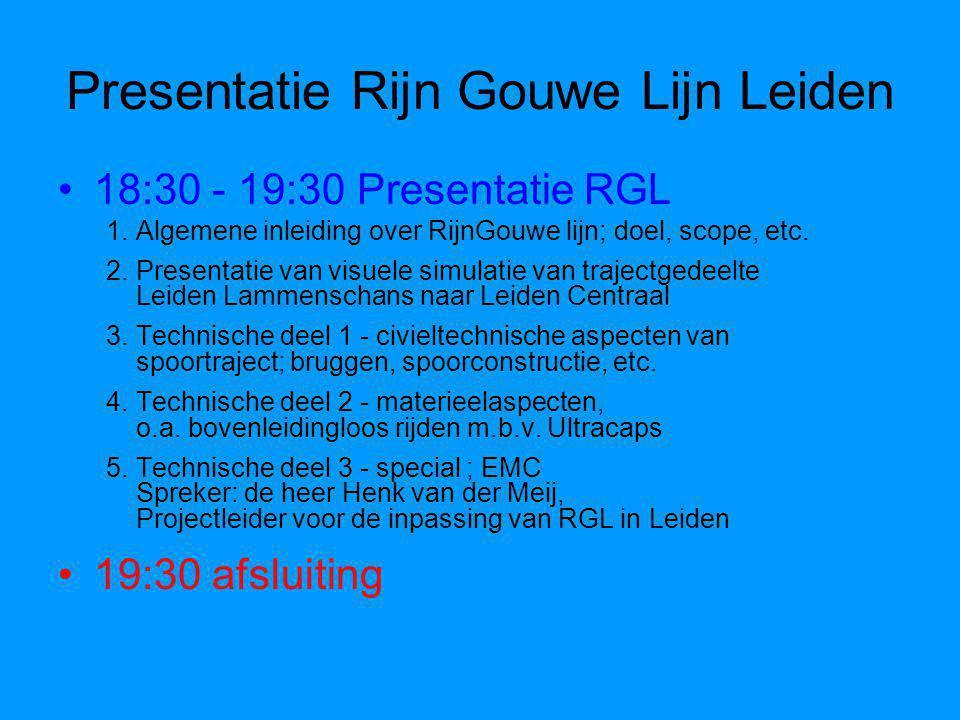 Presentatie Rijn Gouwe Lijn Leiden 18:30 - 19:30 Presentatie RGL 1.Algemene inleiding over RijnGouwe lijn; doel, scope, etc.
