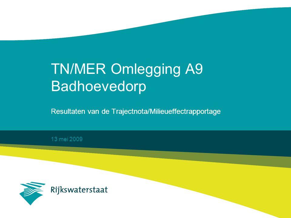 13 mei 2009 TN/MER Omlegging A9 Badhoevedorp Resultaten van de Trajectnota/Milieueffectrapportage