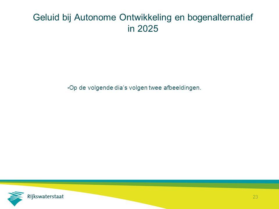 23 Geluid bij Autonome Ontwikkeling en bogenalternatief in 2025 Op de volgende dia's volgen twee afbeeldingen.