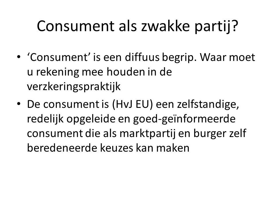 Consument als zwakke partij? 'Consument' is een diffuus begrip. Waar moet u rekening mee houden in de verzkeringspraktijk De consument is (HvJ EU) een