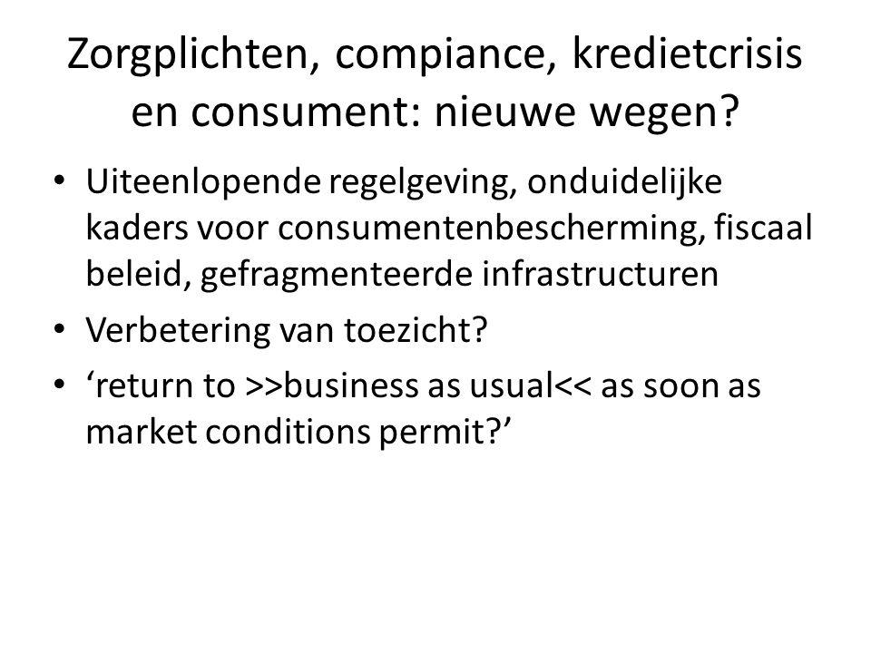 Zorgplichten, compiance, kredietcrisis en consument: nieuwe wegen? Uiteenlopende regelgeving, onduidelijke kaders voor consumentenbescherming, fiscaal
