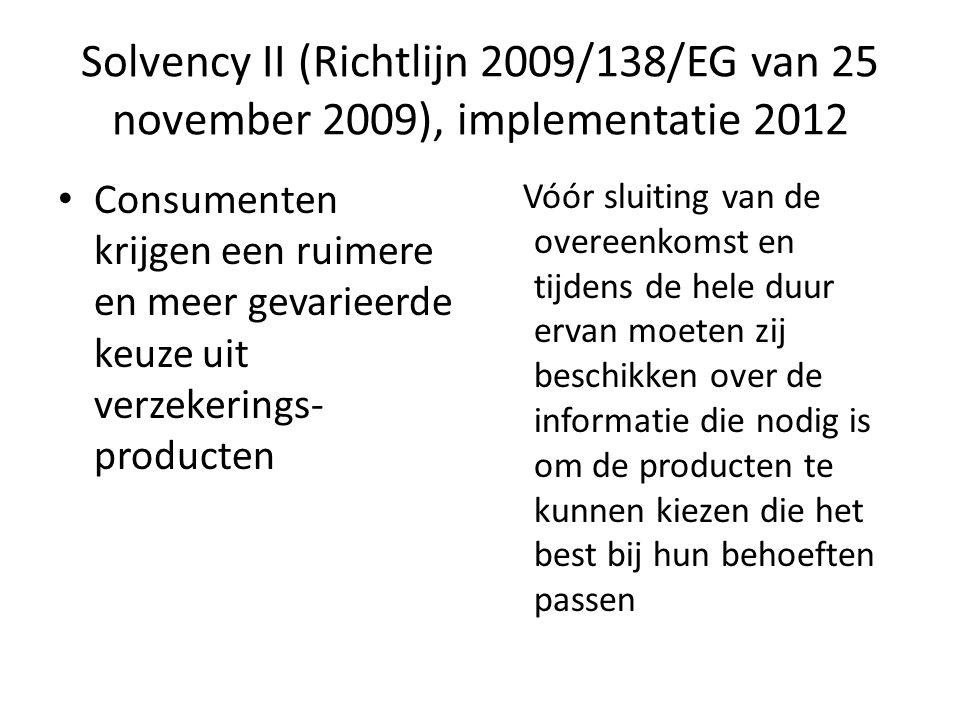 Solvency II (Richtlijn 2009/138/EG van 25 november 2009), implementatie 2012 Consumenten krijgen een ruimere en meer gevarieerde keuze uit verzekering