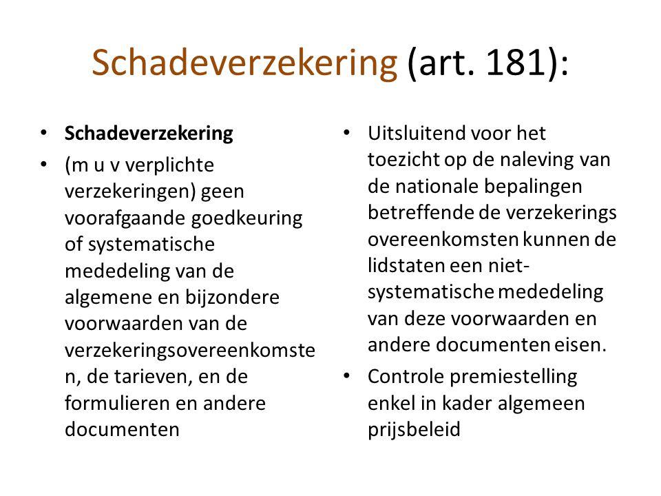 Schadeverzekering (art. 181): Schadeverzekering (m u v verplichte verzekeringen) geen voorafgaande goedkeuring of systematische mededeling van de alge
