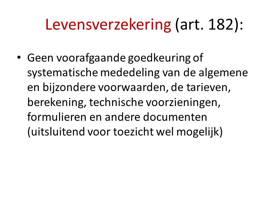 Levensverzekering (art. 182): Geen voorafgaande goedkeuring of systematische mededeling van de algemene en bijzondere voorwaarden, de tarieven, bereke