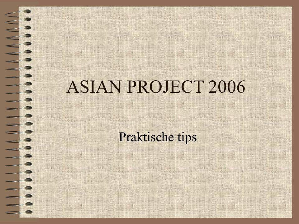 ASIAN PROJECT 2006 Praktische tips