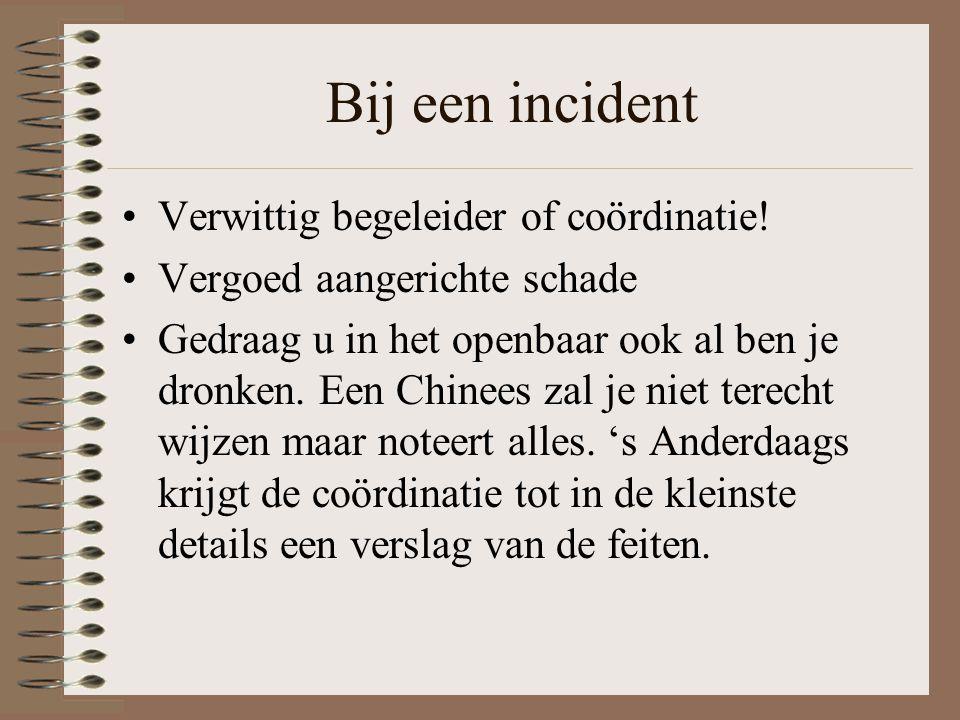 Bij een incident Verwittig begeleider of coördinatie.
