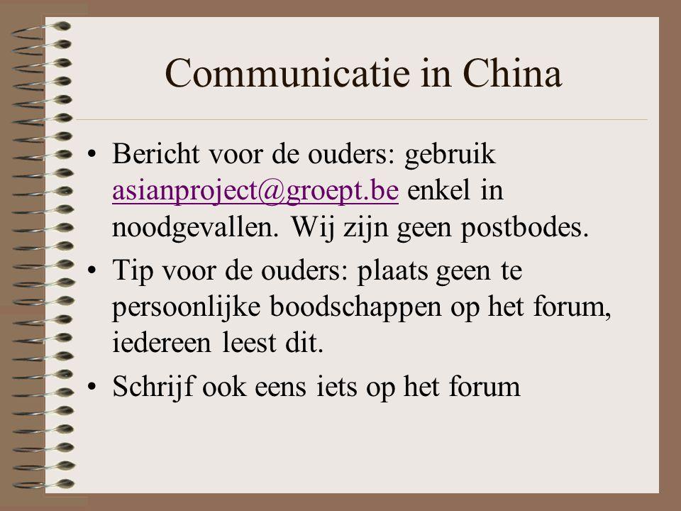 Communicatie in China Bericht voor de ouders: gebruik asianproject@groept.be enkel in noodgevallen. Wij zijn geen postbodes. asianproject@groept.be Ti