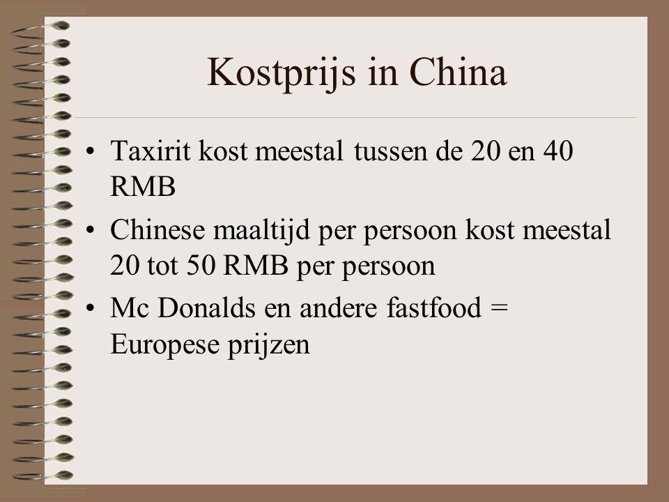 Kostprijs in China Taxirit kost meestal tussen de 20 en 40 RMB Chinese maaltijd per persoon kost meestal 20 tot 50 RMB per persoon Mc Donalds en andere fastfood = Europese prijzen