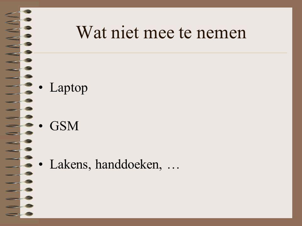 Wat niet mee te nemen Laptop GSM Lakens, handdoeken, …