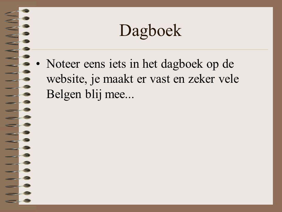 Dagboek Noteer eens iets in het dagboek op de website, je maakt er vast en zeker vele Belgen blij mee...