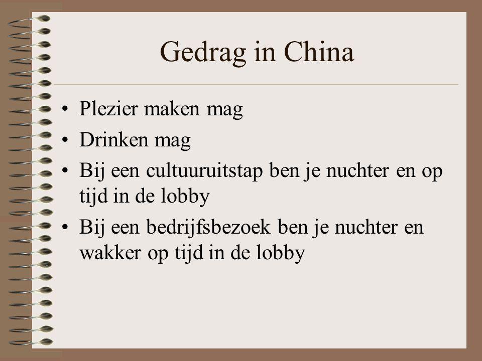 Gedrag in China Plezier maken mag Drinken mag Bij een cultuuruitstap ben je nuchter en op tijd in de lobby Bij een bedrijfsbezoek ben je nuchter en wa