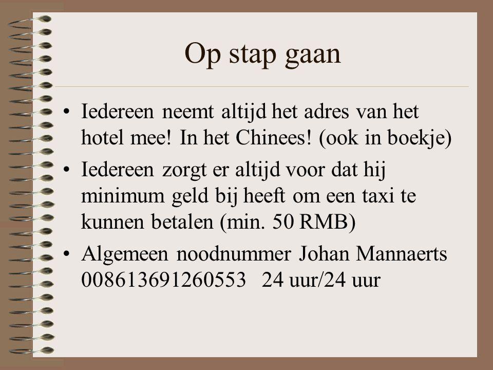 Op stap gaan Iedereen neemt altijd het adres van het hotel mee! In het Chinees! (ook in boekje) Iedereen zorgt er altijd voor dat hij minimum geld bij