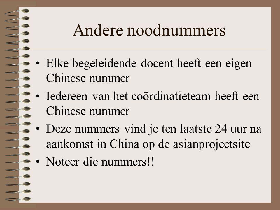 Andere noodnummers Elke begeleidende docent heeft een eigen Chinese nummer Iedereen van het coördinatieteam heeft een Chinese nummer Deze nummers vind
