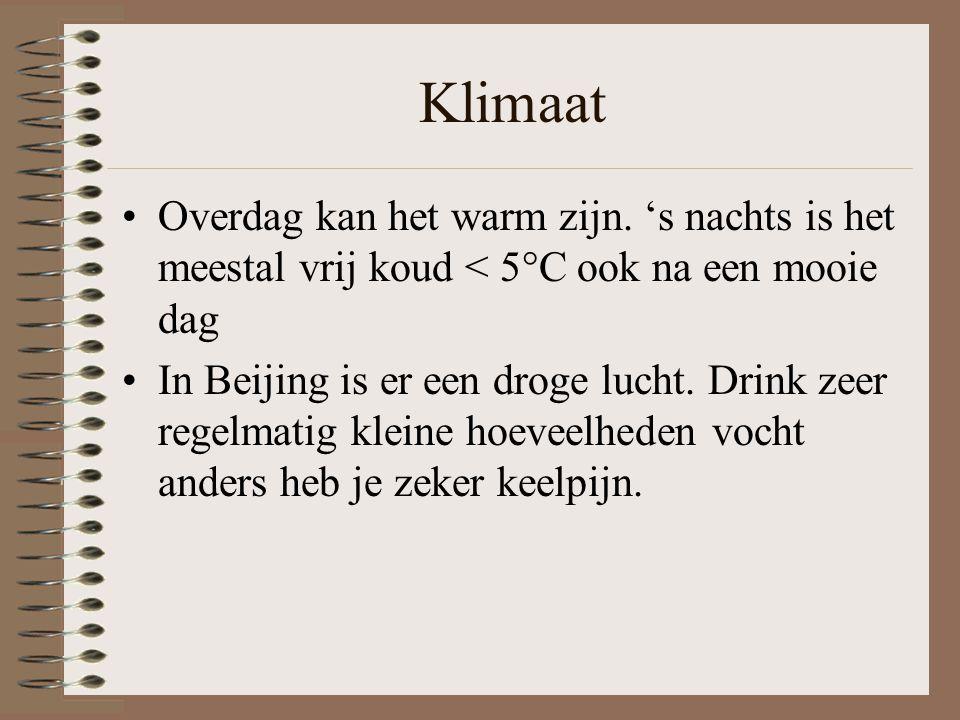 Klimaat Overdag kan het warm zijn. 's nachts is het meestal vrij koud < 5°C ook na een mooie dag In Beijing is er een droge lucht. Drink zeer regelmat