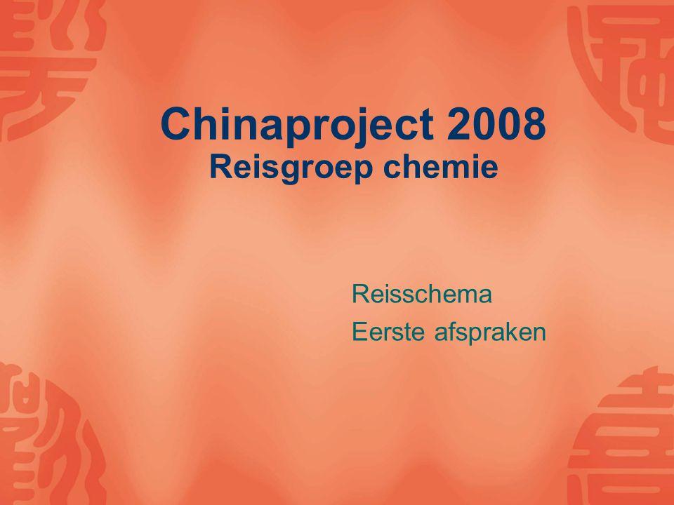 Chinaproject 2008 Reisgroep chemie Reisschema Eerste afspraken