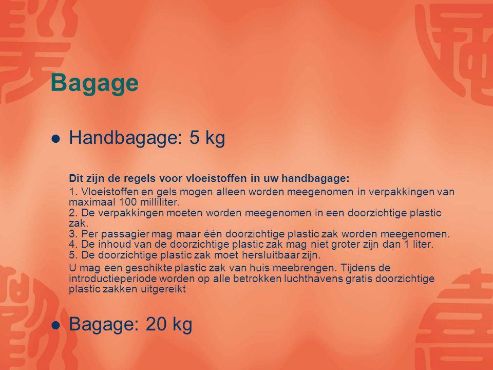 Bagage Handbagage: 5 kg Dit zijn de regels voor vloeistoffen in uw handbagage: 1. Vloeistoffen en gels mogen alleen worden meegenomen in verpakkingen