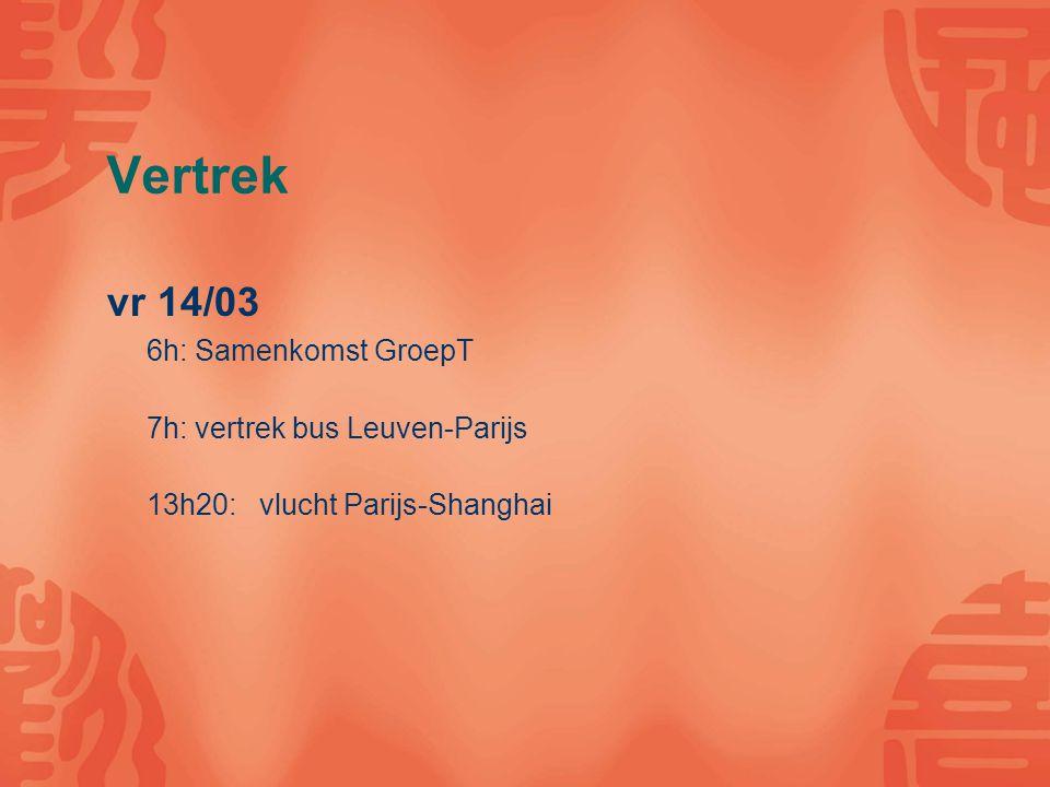 Vertrek vr 14/03 6h: Samenkomst GroepT 7h: vertrek bus Leuven-Parijs 13h20: vlucht Parijs-Shanghai