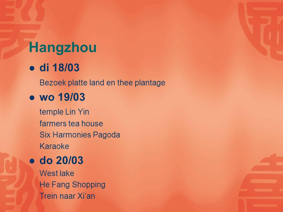 Hangzhou di 18/03 Bezoek platte land en thee plantage wo 19/03 temple Lin Yin farmers tea house Six Harmonies Pagoda Karaoke do 20/03 West lake He Fang Shopping Trein naar Xi'an
