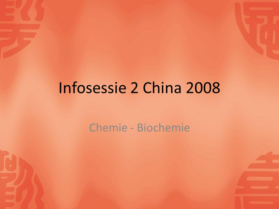 Infosessie 2 China 2008 Chemie - Biochemie