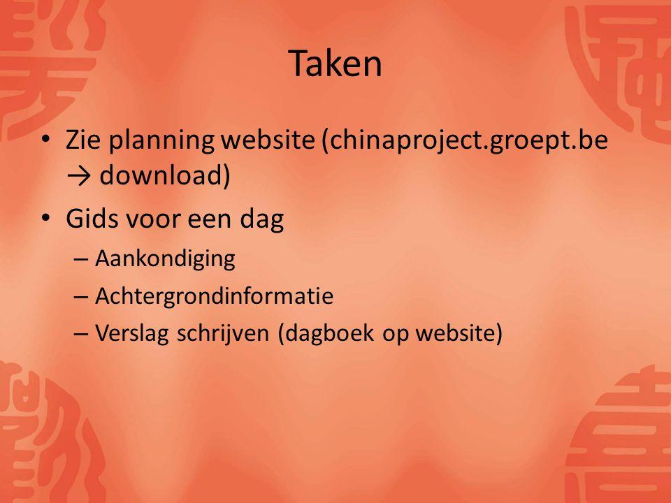Taken Zie planning website (chinaproject.groept.be → download) Gids voor een dag – Aankondiging – Achtergrondinformatie – Verslag schrijven (dagboek op website)