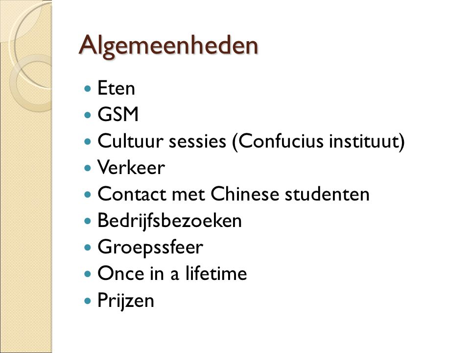 Algemeenheden Eten GSM Cultuur sessies (Confucius instituut)  Verkeer Contact met Chinese studenten Bedrijfsbezoeken Groepssfeer Once in a lifetime P