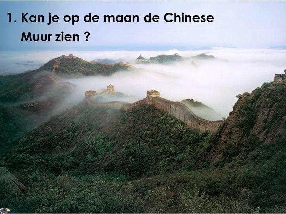1. Kan je op de maan de Chinese Muur zien ?