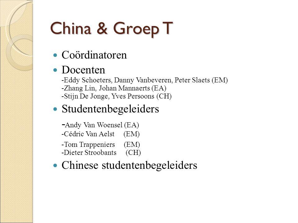 China & Groep T Coördinatoren Docenten -Eddy Schoeters, Danny Vanbeveren, Peter Slaets (EM) -Zhang Lin, Johan Mannaerts (EA) -Stijn De Jonge, Yves Per