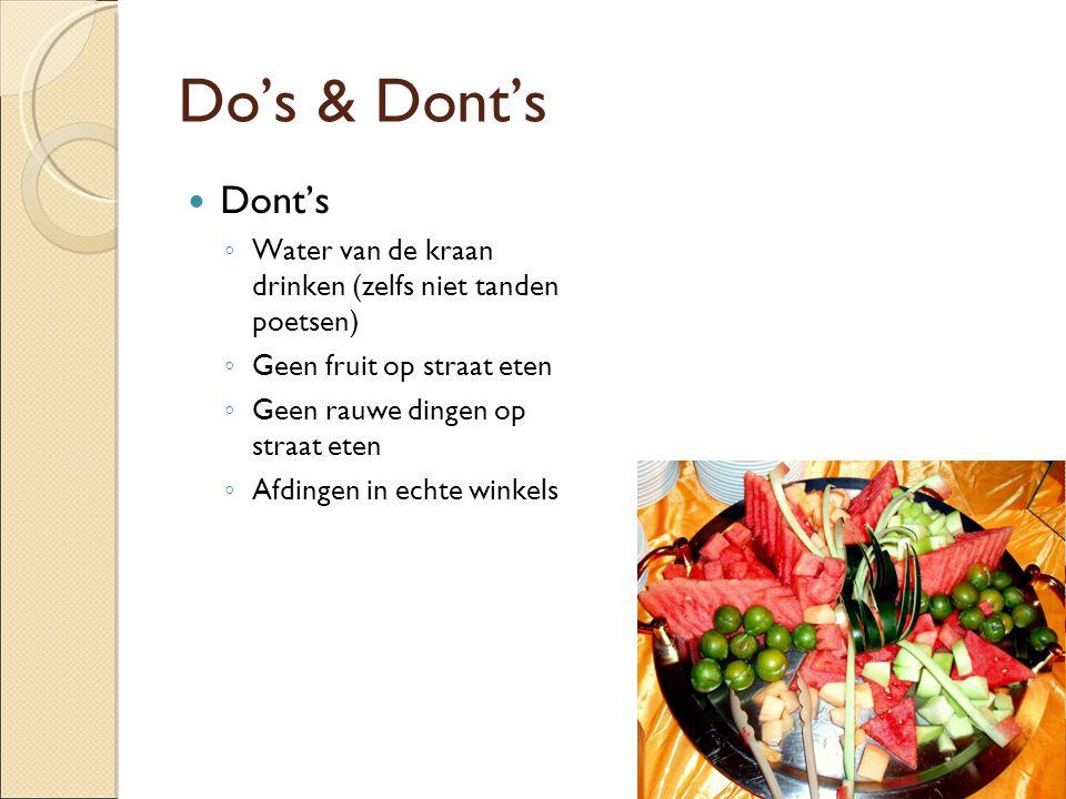 Do's & Dont's Dont's ◦ Water van de kraan drinken (zelfs niet tanden poetsen) ◦ Geen fruit op straat eten ◦ Geen rauwe dingen op straat eten ◦ Afdinge