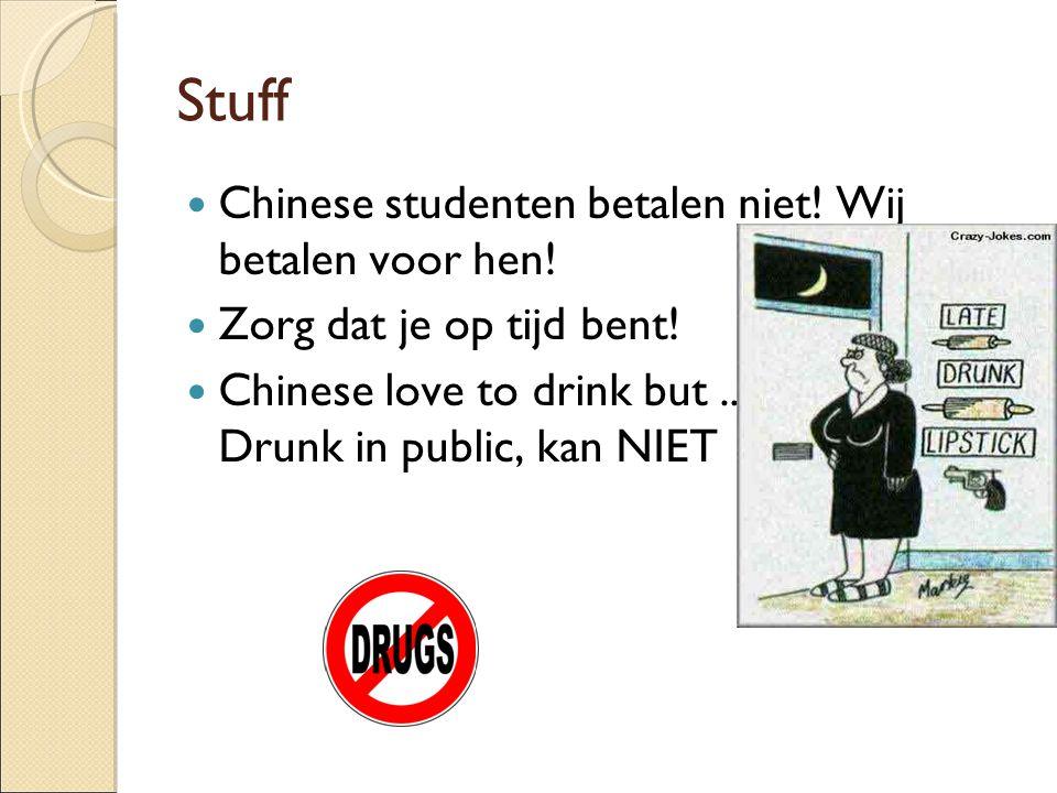 Stuff Chinese studenten betalen niet! Wij betalen voor hen! Zorg dat je op tijd bent! Chinese love to drink but... Drunk in public, kan NIET