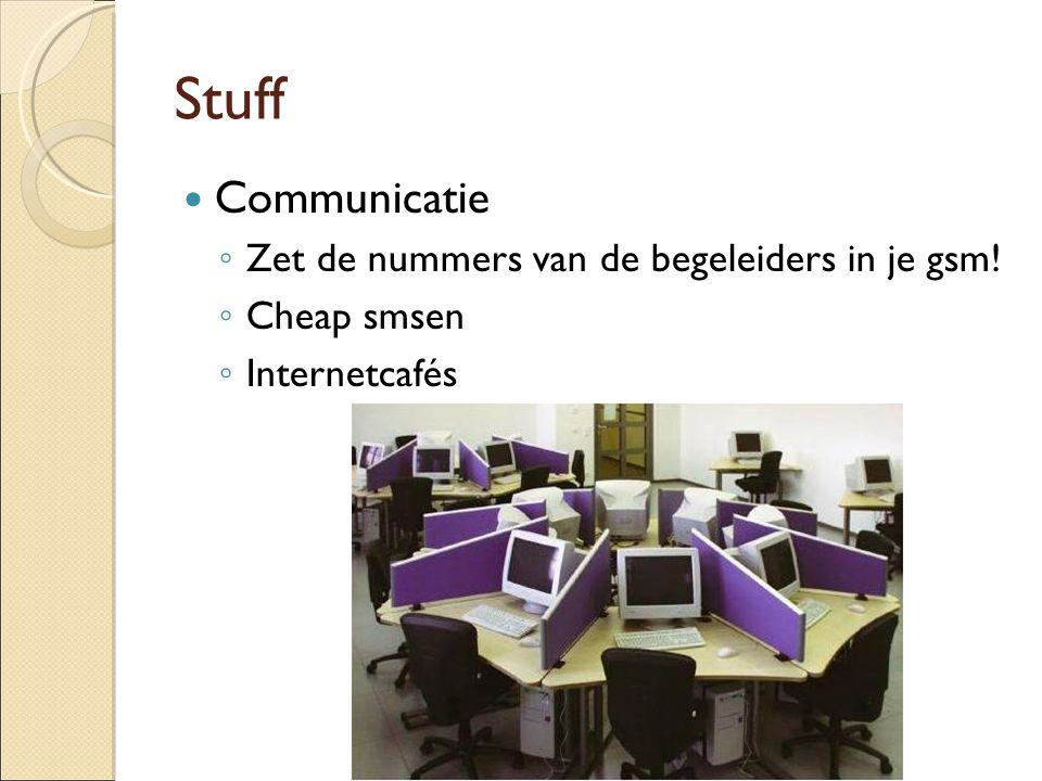 Stuff Communicatie ◦ Zet de nummers van de begeleiders in je gsm! ◦ Cheap smsen ◦ Internetcafés