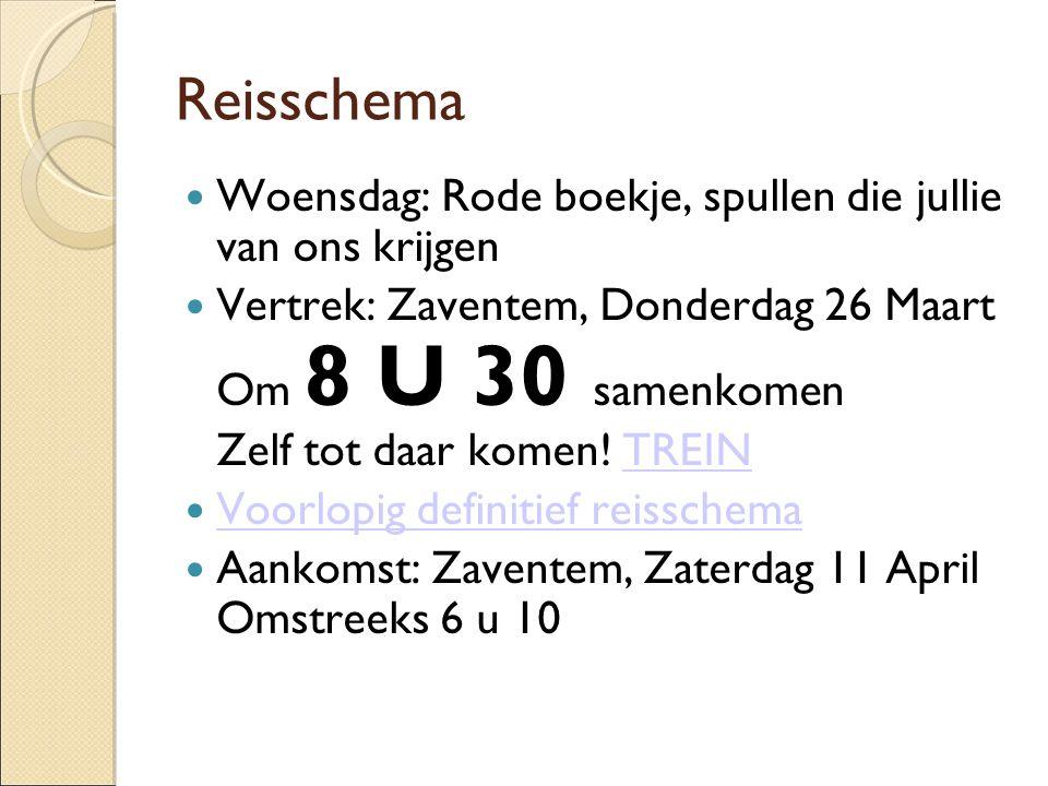 Reisschema Woensdag: Rode boekje, spullen die jullie van ons krijgen Vertrek: Zaventem, Donderdag 26 Maart Om 8 U 30 samenkomen Zelf tot daar komen! T
