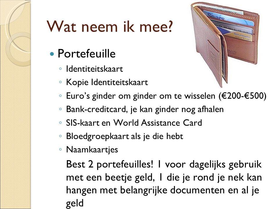 Wat neem ik mee? Portefeuille ◦ Identiteitskaart ◦ Kopie Identiteitskaart ◦ Euro's ginder om ginder om te wisselen (€200-€500) ◦ Bank-creditcard, je k