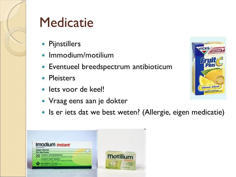 Medicatie Pijnstillers Immodium/motilium Eventueel breedspectrum antibioticum Pleisters Iets voor de keel! Vraag eens aan je dokter Is er iets dat we