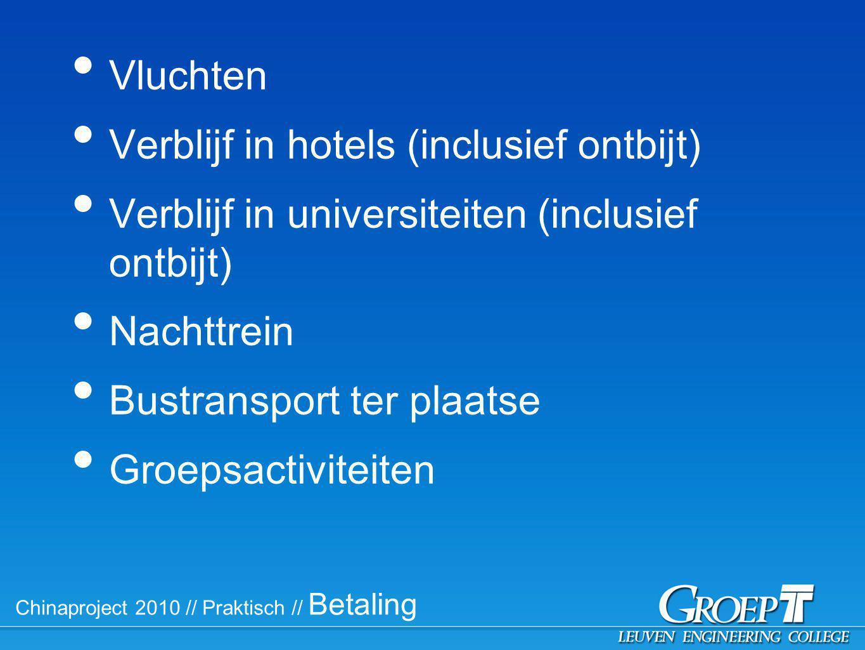 Chinaproject 2010 // Praktisch // Betaling Vluchten Verblijf in hotels (inclusief ontbijt) Verblijf in universiteiten (inclusief ontbijt) Nachttrein Bustransport ter plaatse Groepsactiviteiten