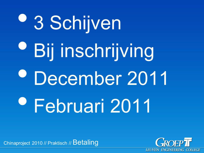Chinaproject 2010 // Praktisch // Betaling 3 Schijven Bij inschrijving December 2011 Februari 2011