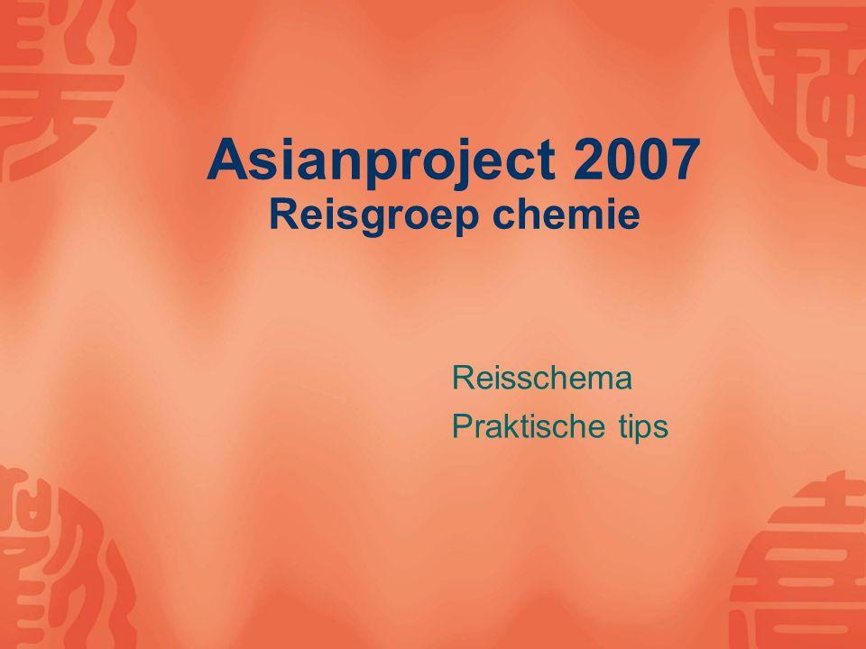 Asianproject 2007 Reisgroep chemie Reisschema Praktische tips