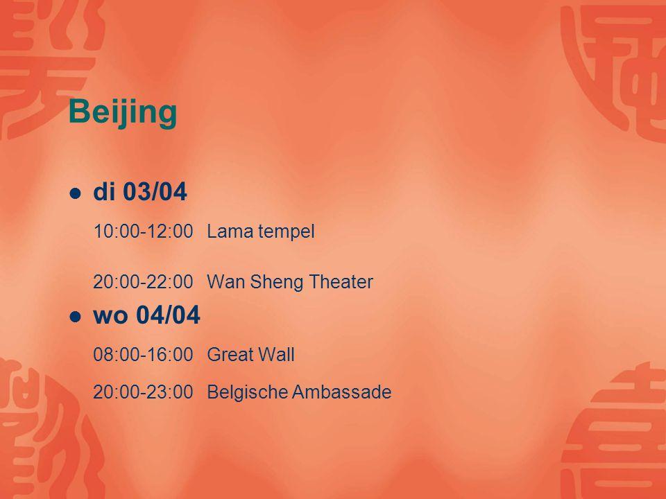 Beijing di 03/04 10:00-12:00 Lama tempel 20:00-22:00 Wan Sheng Theater wo 04/04 08:00-16:00 Great Wall 20:00-23:00 Belgische Ambassade